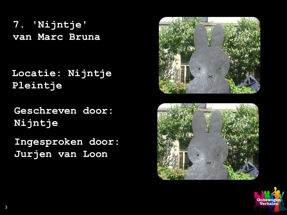 3 7. 'Nijntje' van Marc Bruna Locatie: Nijntje Pleintje Geschreven door: Nijntje Ingesproken door: Jurjen van Loon