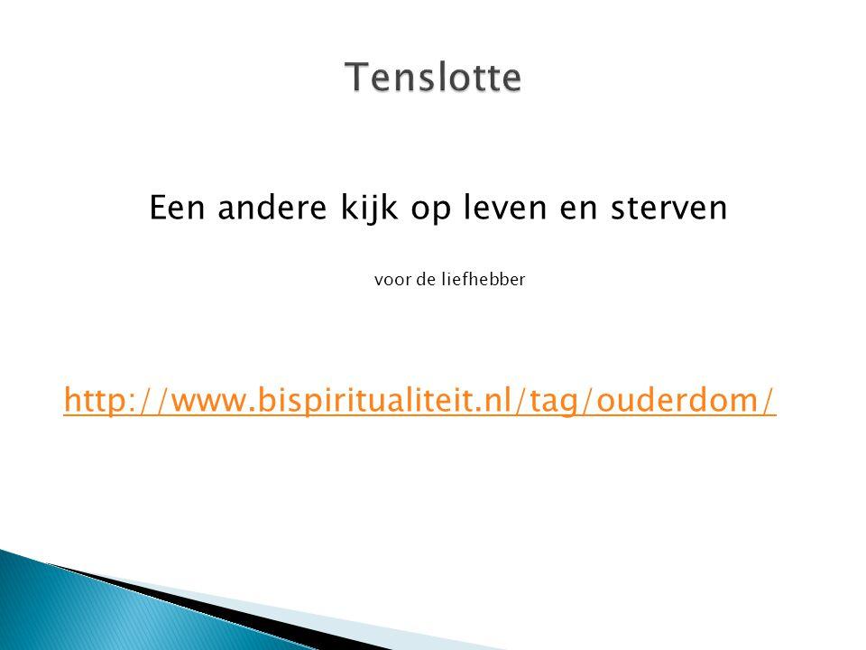 Een andere kijk op leven en sterven voor de liefhebber http://www.bispiritualiteit.nl/tag/ouderdom/