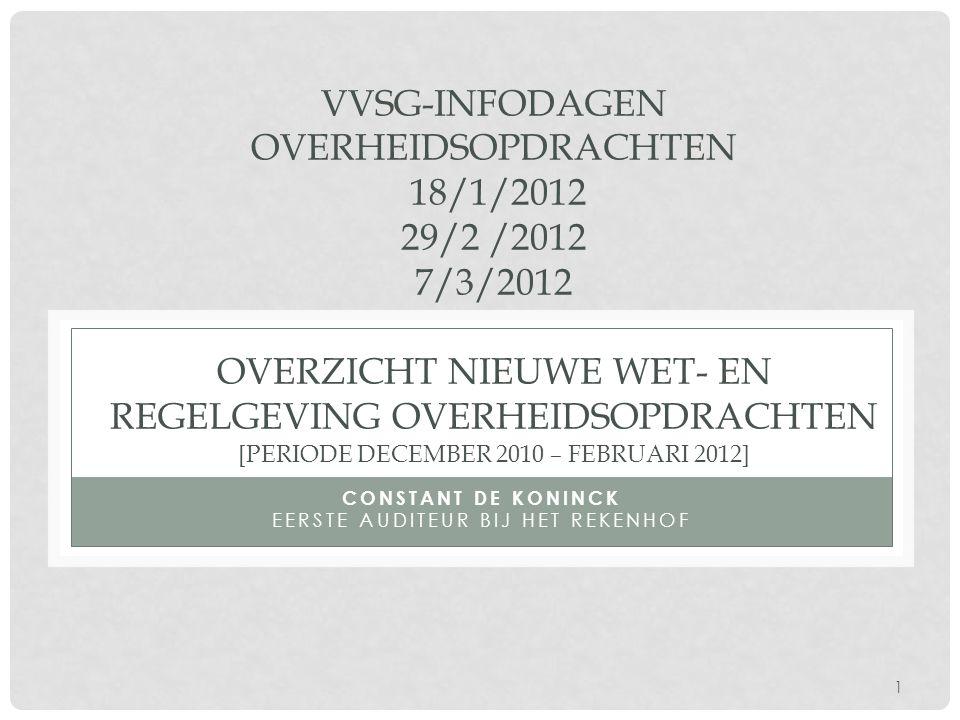 1 VVSG-INFODAGEN OVERHEIDSOPDRACHTEN 18/1/2012 29/2 /2012 7/3/2012 OVERZICHT NIEUWE WET- EN REGELGEVING OVERHEIDSOPDRACHTEN [PERIODE DECEMBER 2010 – F