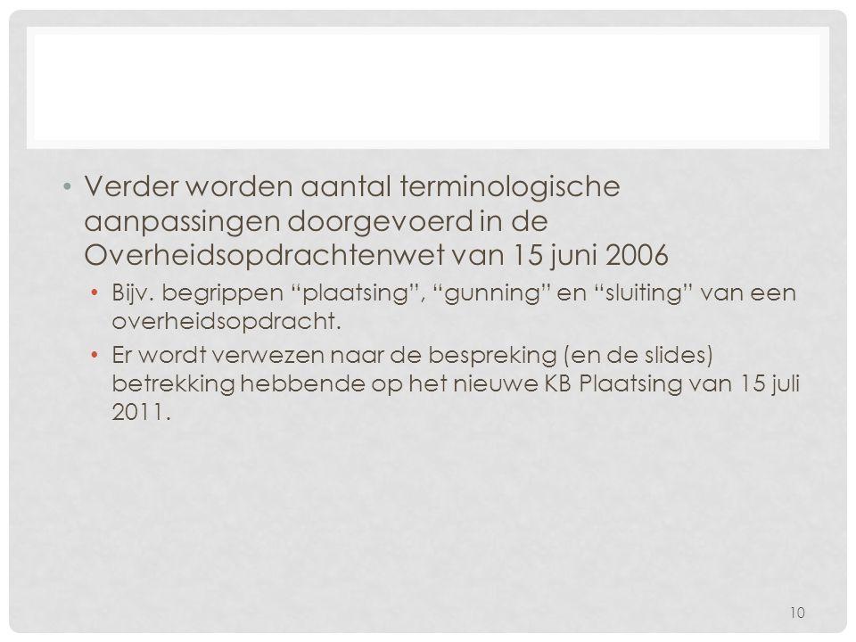 """• Verder worden aantal terminologische aanpassingen doorgevoerd in de Overheidsopdrachtenwet van 15 juni 2006 • Bijv. begrippen """"plaatsing"""", """"gunning"""""""