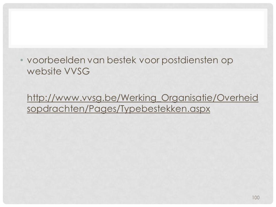 • voorbeelden van bestek voor postdiensten op website VVSG http://www.vvsg.be/Werking_Organisatie/Overheid sopdrachten/Pages/Typebestekken.aspx 100