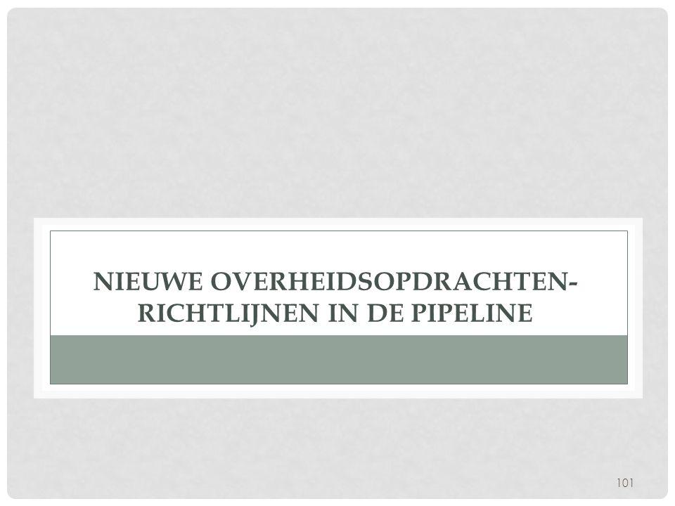 101 NIEUWE OVERHEIDSOPDRACHTEN- RICHTLIJNEN IN DE PIPELINE