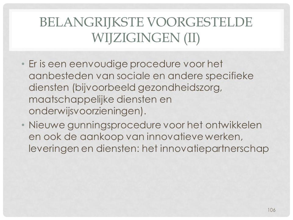 BELANGRIJKSTE VOORGESTELDE WIJZIGINGEN (II) • Er is een eenvoudige procedure voor het aanbesteden van sociale en andere specifieke diensten (bijvoorbe