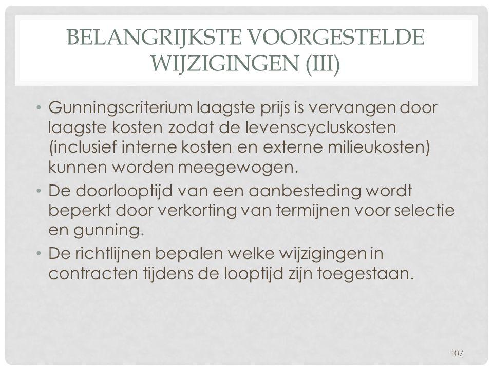 BELANGRIJKSTE VOORGESTELDE WIJZIGINGEN (III) • Gunningscriterium laagste prijs is vervangen door laagste kosten zodat de levenscycluskosten (inclusief