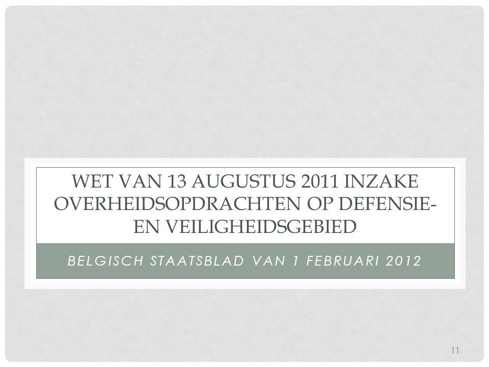 11 WET VAN 13 AUGUSTUS 2011 INZAKE OVERHEIDSOPDRACHTEN OP DEFENSIE- EN VEILIGHEIDSGEBIED BELGISCH STAATSBLAD VAN 1 FEBRUARI 2012