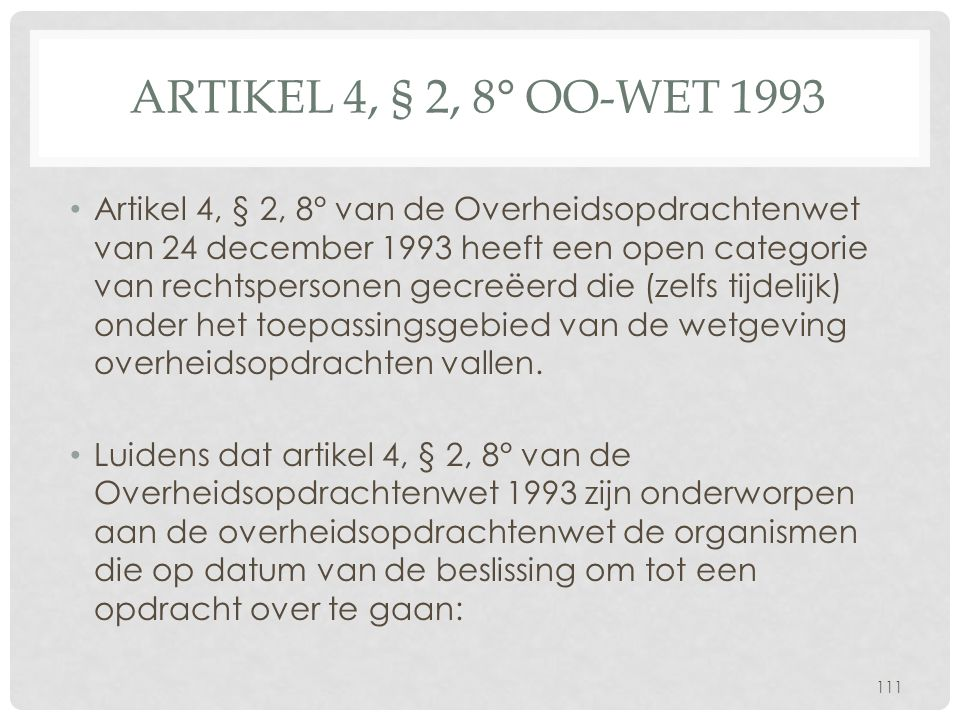 ARTIKEL 4, § 2, 8° OO-WET 1993 • Artikel 4, § 2, 8° van de Overheidsopdrachtenwet van 24 december 1993 heeft een open categorie van rechtspersonen gec