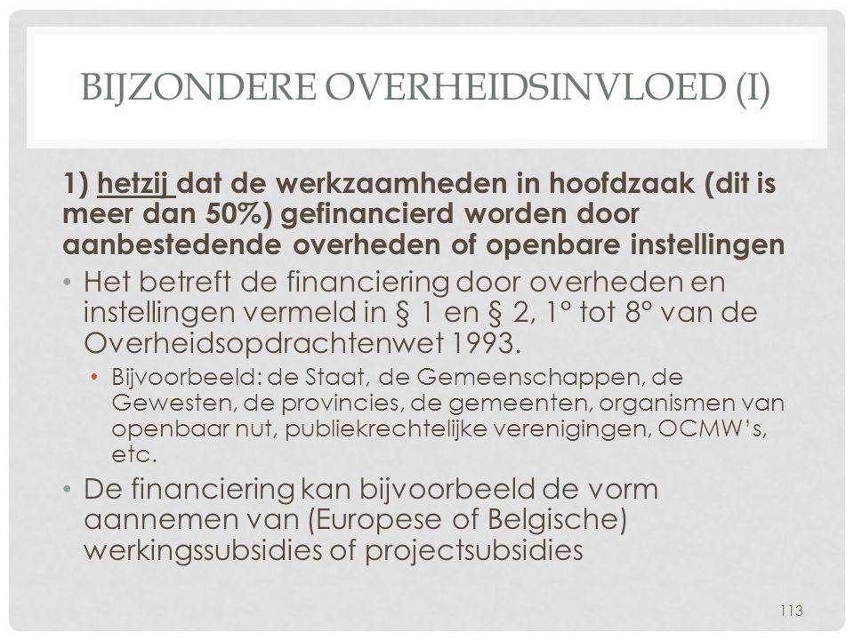 BIJZONDERE OVERHEIDSINVLOED (I) 1) hetzij dat de werkzaamheden in hoofdzaak (dit is meer dan 50%) gefinancierd worden door aanbestedende overheden of