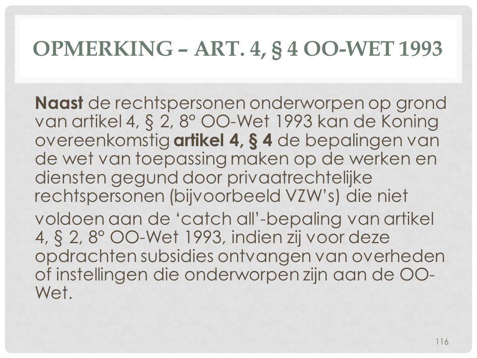 OPMERKING – ART. 4, § 4 OO-WET 1993 Naast de rechtspersonen onderworpen op grond van artikel 4, § 2, 8° OO-Wet 1993 kan de Koning overeenkomstig artik