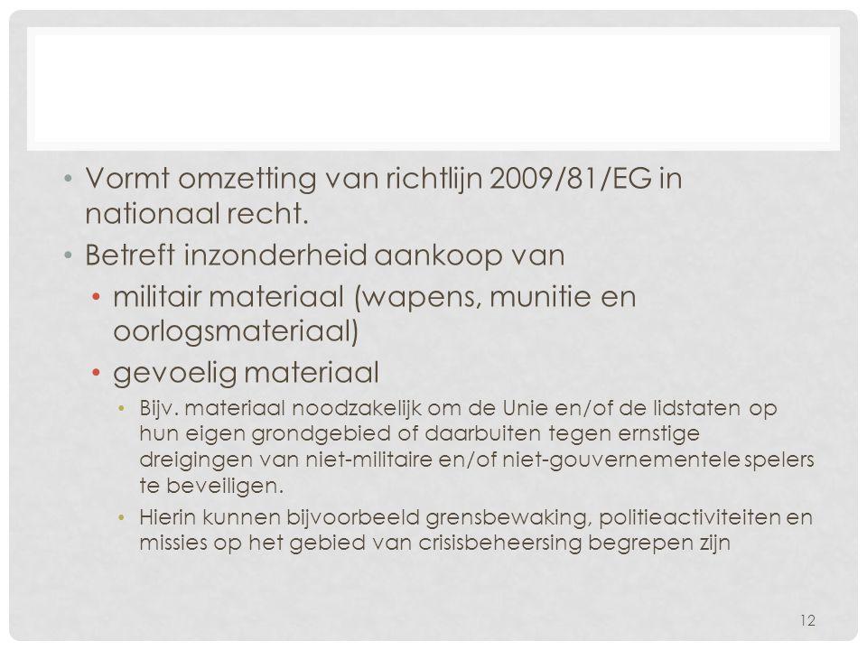 • Vormt omzetting van richtlijn 2009/81/EG in nationaal recht. • Betreft inzonderheid aankoop van • militair materiaal (wapens, munitie en oorlogsmate