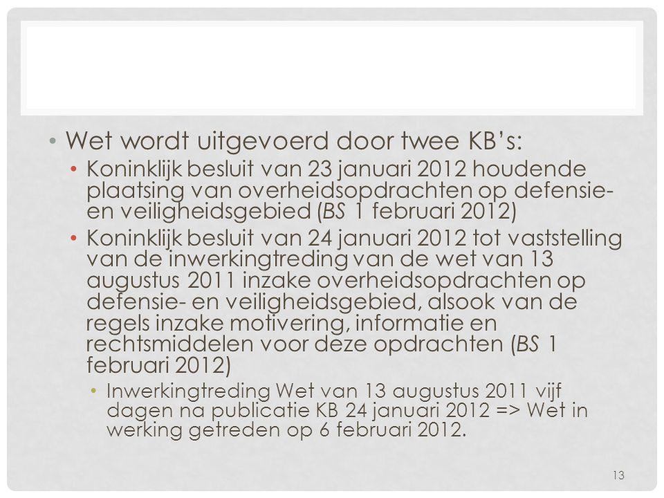 • Wet wordt uitgevoerd door twee KB's: • Koninklijk besluit van 23 januari 2012 houdende plaatsing van overheidsopdrachten op defensie- en veiligheids