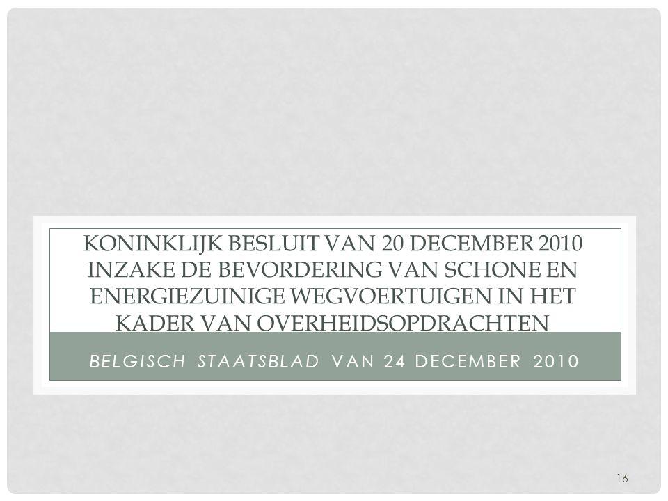 16 KONINKLIJK BESLUIT VAN 20 DECEMBER 2010 INZAKE DE BEVORDERING VAN SCHONE EN ENERGIEZUINIGE WEGVOERTUIGEN IN HET KADER VAN OVERHEIDSOPDRACHTEN BELGI