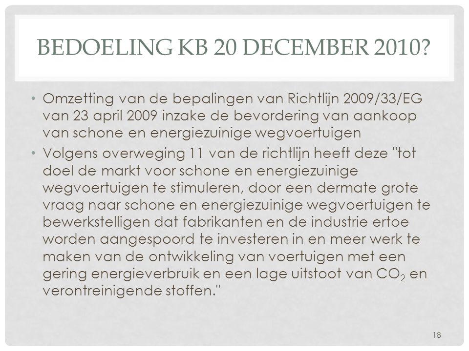 BEDOELING KB 20 DECEMBER 2010? • Omzetting van de bepalingen van Richtlijn 2009/33/EG van 23 april 2009 inzake de bevordering van aankoop van schone e