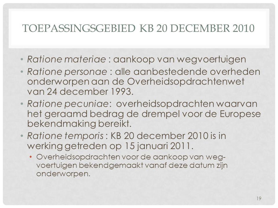 TOEPASSINGSGEBIED KB 20 DECEMBER 2010 • Ratione materiae : aankoop van wegvoertuigen • Ratione personae : alle aanbestedende overheden onderworpen aan