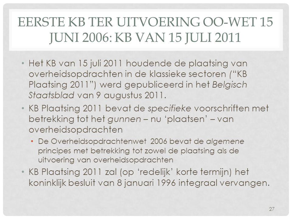 EERSTE KB TER UITVOERING OO-WET 15 JUNI 2006: KB VAN 15 JULI 2011 • Het KB van 15 juli 2011 houdende de plaatsing van overheidsopdrachten in de klassi
