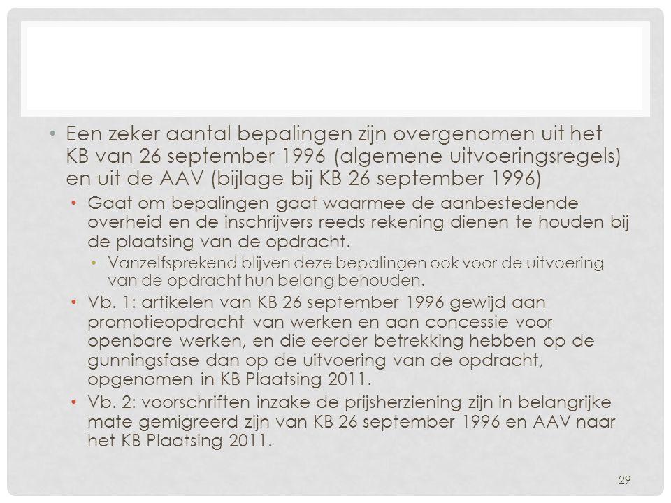 • Een zeker aantal bepalingen zijn overgenomen uit het KB van 26 september 1996 (algemene uitvoeringsregels) en uit de AAV (bijlage bij KB 26 septembe