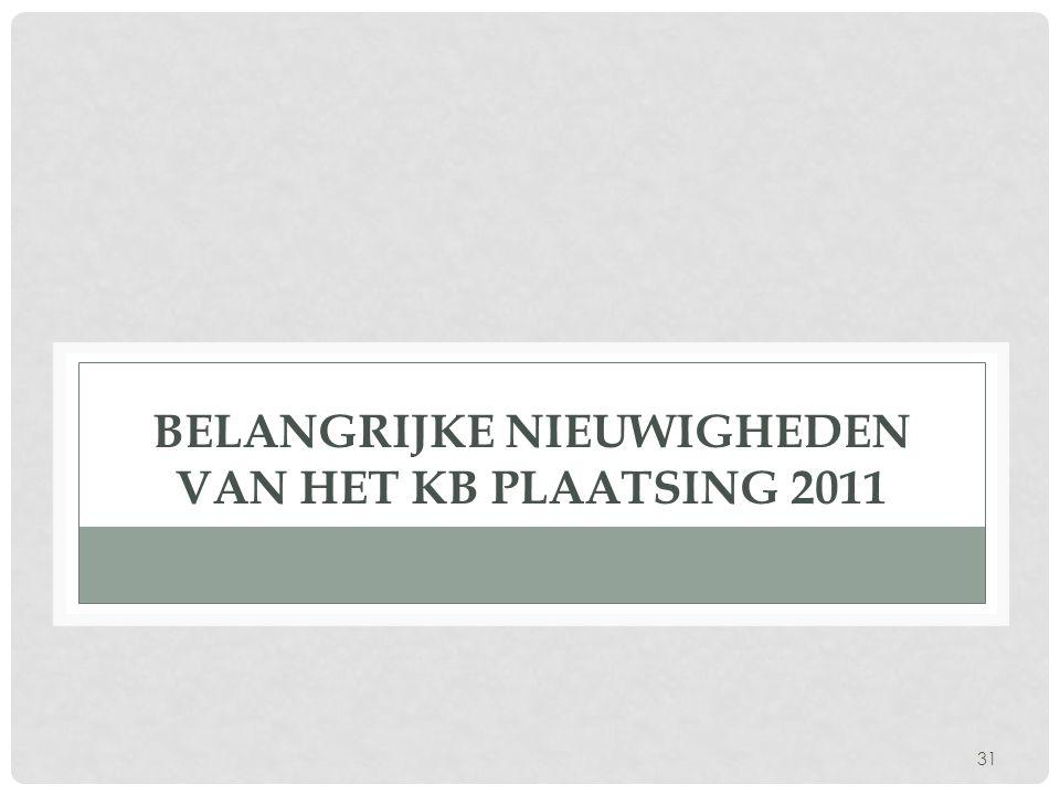 31 BELANGRIJKE NIEUWIGHEDEN VAN HET KB PLAATSING 2011