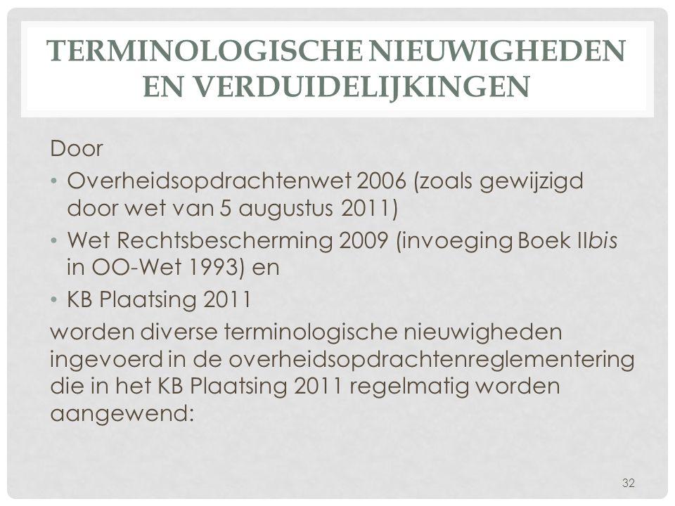 TERMINOLOGISCHE NIEUWIGHEDEN EN VERDUIDELIJKINGEN Door • Overheidsopdrachtenwet 2006 (zoals gewijzigd door wet van 5 augustus 2011) • Wet Rechtsbesche