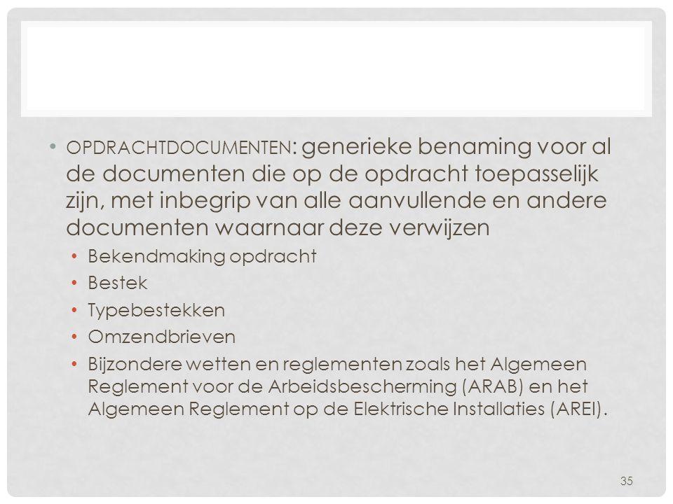 • OPDRACHTDOCUMENTEN : generieke benaming voor al de documenten die op de opdracht toepasselijk zijn, met inbegrip van alle aanvullende en andere docu