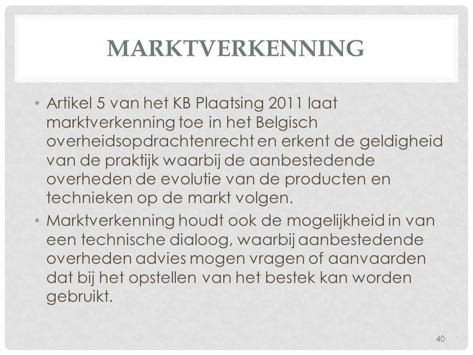 MARKTVERKENNING • Artikel 5 van het KB Plaatsing 2011 laat marktverkenning toe in het Belgisch overheidsopdrachtenrecht en erkent de geldigheid van de