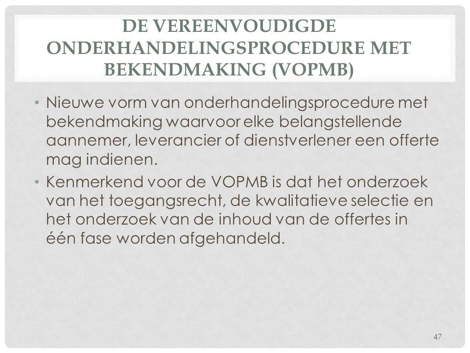 DE VEREENVOUDIGDE ONDERHANDELINGSPROCEDURE MET BEKENDMAKING (VOPMB) • Nieuwe vorm van onderhandelingsprocedure met bekendmaking waarvoor elke belan