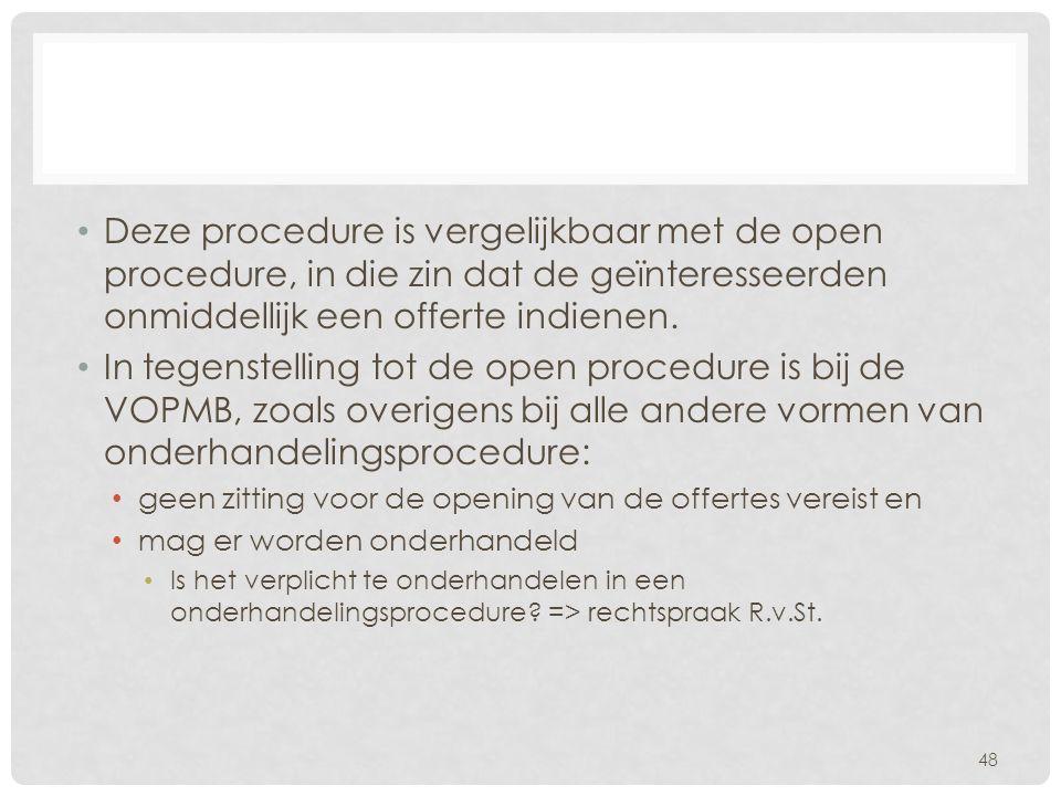 • Deze procedure is vergelijkbaar met de open procedure, in die zin dat de geïnteresseerden onmiddellijk een offerte indienen. • In tegenstelling tot