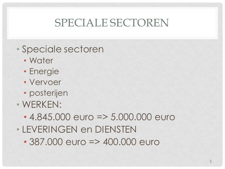 SPECIALE SECTOREN • Speciale sectoren • Water • Energie • Vervoer • posterijen • WERKEN: • 4.845.000 euro => 5.000.000 euro • LEVERINGEN en DIENSTEN •