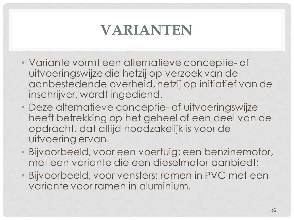 VARIANTEN • Variante vormt een alternatieve conceptie- of uitvoeringswijze die hetzij op verzoek van de aanbestedende overheid, hetzij op initiatief