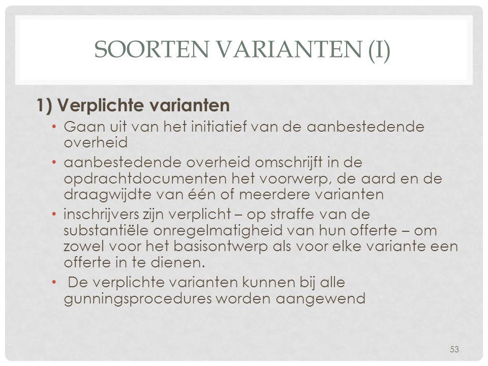 SOORTEN VARIANTEN (I) 1) Verplichte varianten • Gaan uit van het initiatief van de aanbestedende overheid • aanbestedende overheid omschrijft in de op