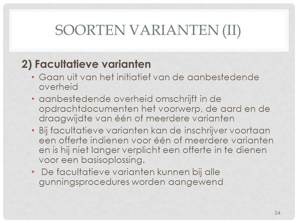 SOORTEN VARIANTEN (II) 2) Facultatieve varianten • Gaan uit van het initiatief van de aanbestedende overheid • aanbestedende overheid omschrijft in de