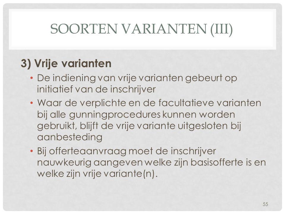 SOORTEN VARIANTEN (III) 3) Vrije varianten • De indiening van vrije varianten gebeurt op initiatief van de inschrijver • Waar de verplichte en de facu