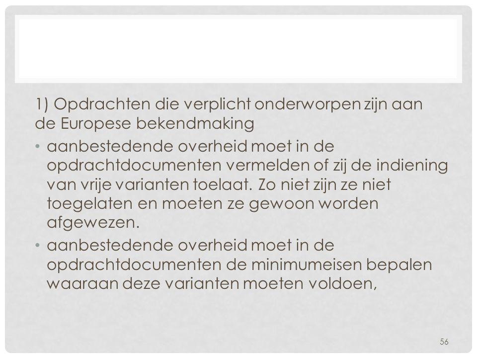 1) Opdrachten die verplicht onderworpen zijn aan de Europese bekendmaking • aanbestedende overheid moet in de opdrachtdocumenten vermelden of zij de i