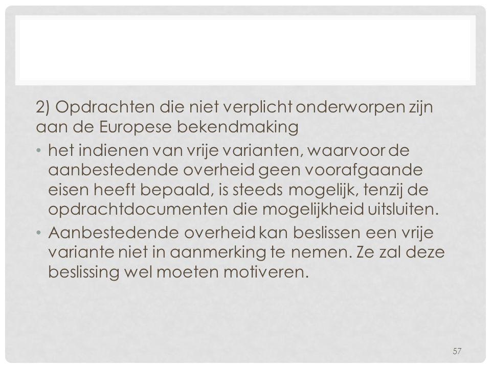 2) Opdrachten die niet verplicht onderworpen zijn aan de Europese bekendmaking • het indienen van vrije varianten, waarvoor de aanbestedende overheid