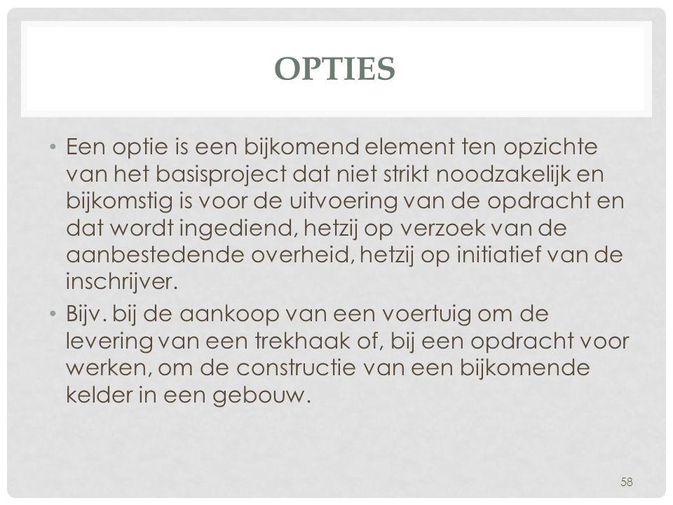 OPTIES • Een optie is een bijkomend element ten opzichte van het basisproject dat niet strikt noodzakelijk en bijkomstig is voor de uitvoering van de