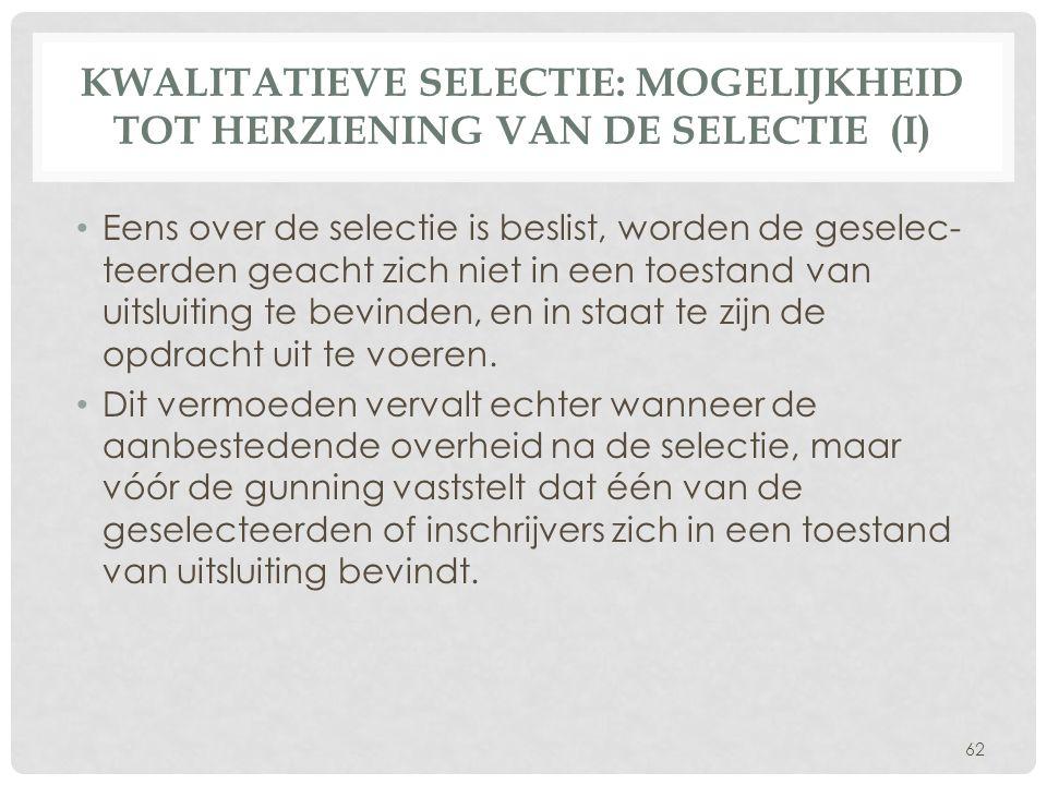 KWALITATIEVE SELECTIE: MOGELIJKHEID TOT HERZIENING VAN DE SELECTIE (I) • Eens over de selectie is beslist, worden de geselec teerden geacht zich niet