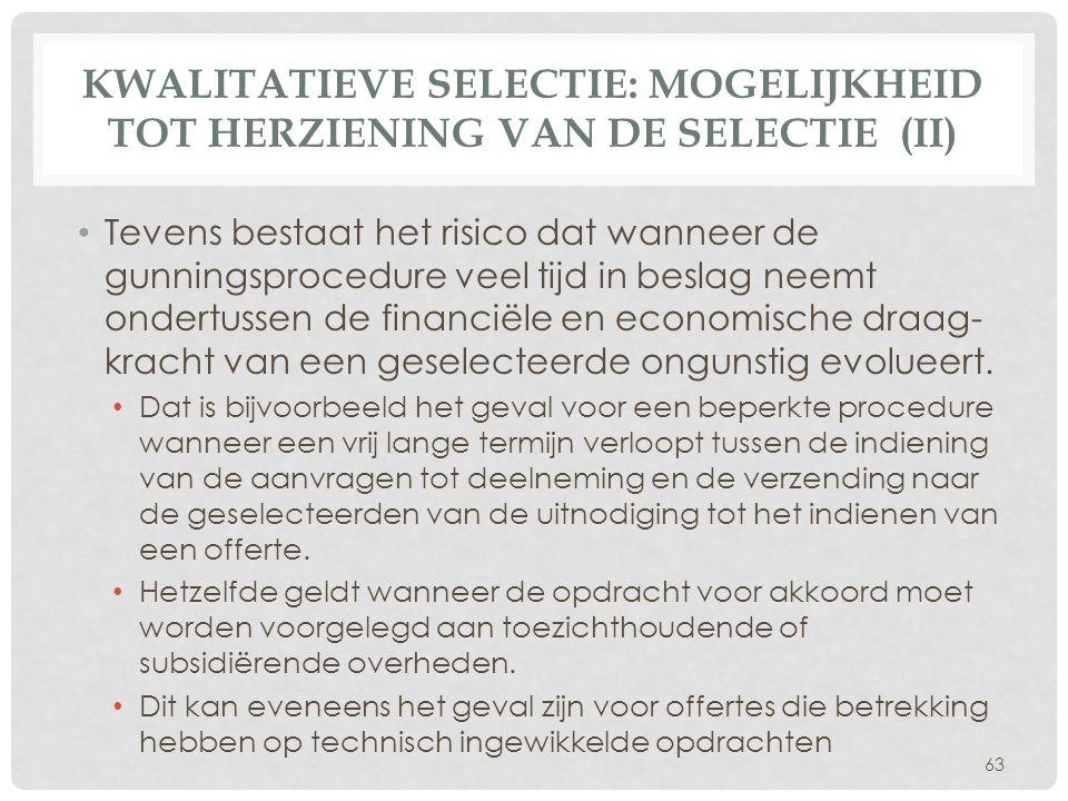 KWALITATIEVE SELECTIE: MOGELIJKHEID TOT HERZIENING VAN DE SELECTIE (II) • Tevens bestaat het risico dat wanneer de gunningsprocedure veel tijd in besl