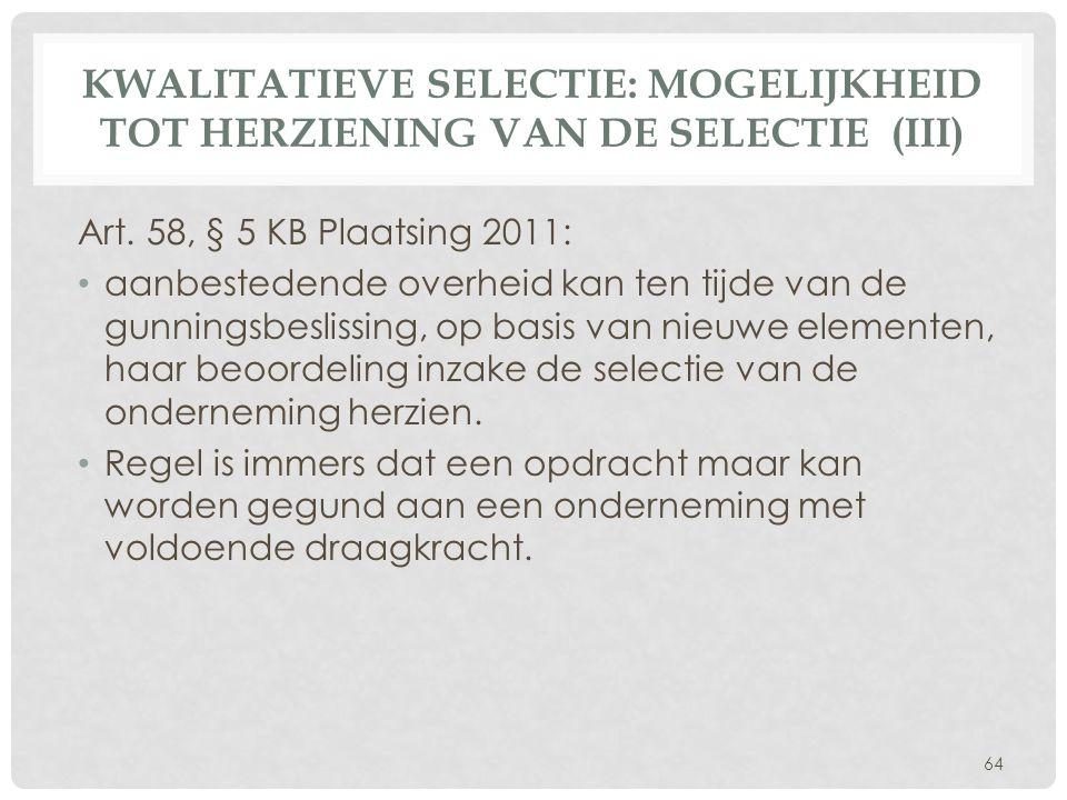 KWALITATIEVE SELECTIE: MOGELIJKHEID TOT HERZIENING VAN DE SELECTIE (III) Art. 58, § 5 KB Plaatsing 2011: • aanbestedende overheid kan ten tijde van de
