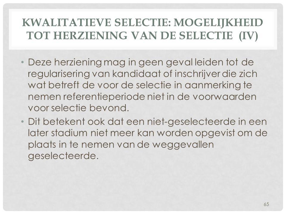 KWALITATIEVE SELECTIE: MOGELIJKHEID TOT HERZIENING VAN DE SELECTIE (IV) • Deze herziening mag in geen geval leiden tot de regularisering van kandidaat