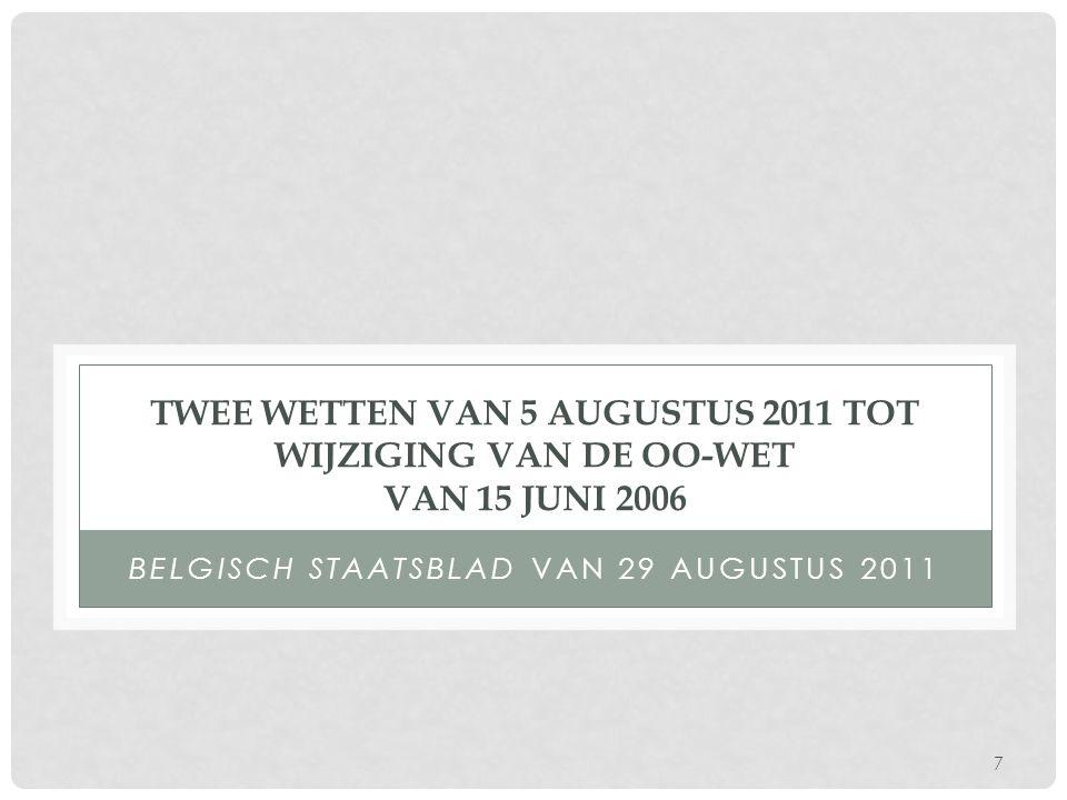 7 TWEE WETTEN VAN 5 AUGUSTUS 2011 TOT WIJZIGING VAN DE OO-WET VAN 15 JUNI 2006 BELGISCH STAATSBLAD VAN 29 AUGUSTUS 2011