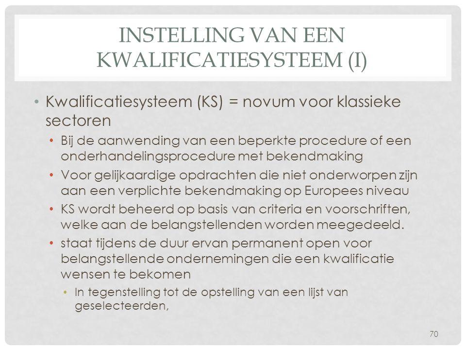 INSTELLING VAN EEN KWALIFICATIESYSTEEM (I) • Kwalificatiesysteem (KS) = novum voor klassieke sectoren • Bij de aanwending van een beperkte procedure o