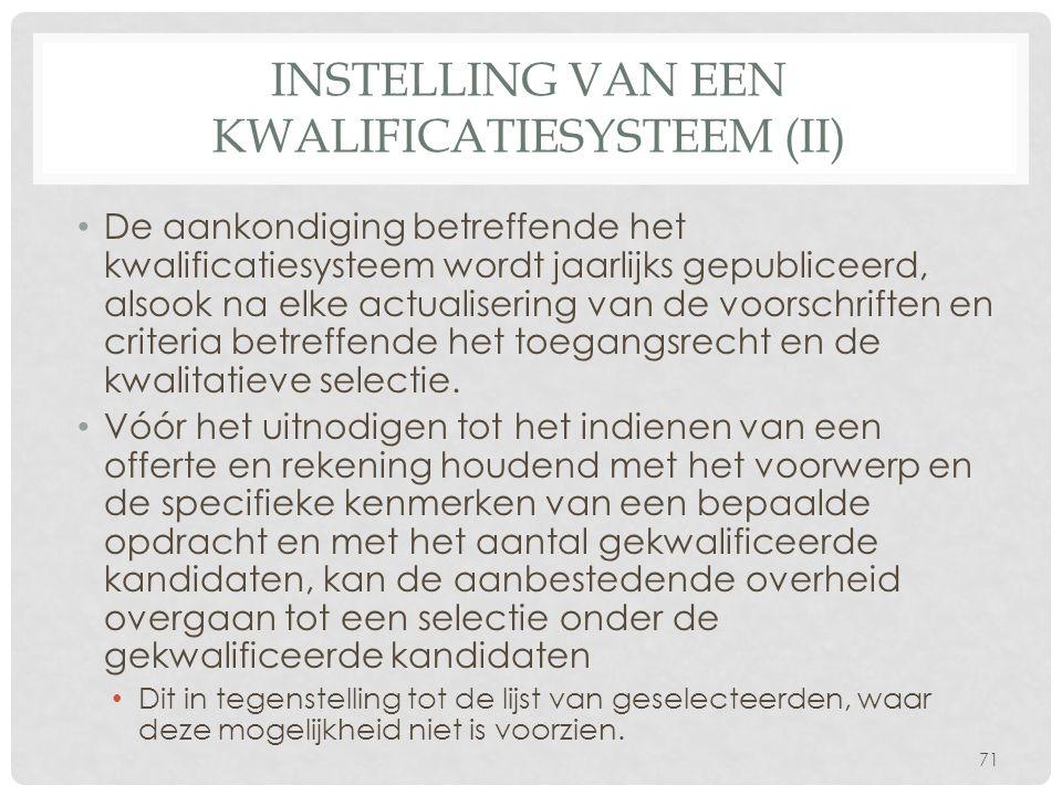 INSTELLING VAN EEN KWALIFICATIESYSTEEM (II) • De aankondiging betreffende het kwalificatiesysteem wordt jaarlijks gepubliceerd, alsook na elke actuali