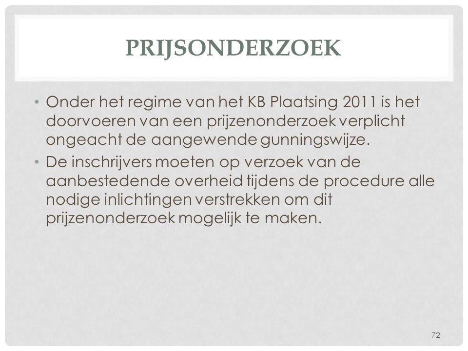 PRIJSONDERZOEK • Onder het regime van het KB Plaatsing 2011 is het doorvoeren van een prijzenonderzoek verplicht ongeacht de aangewende gunningswijze.