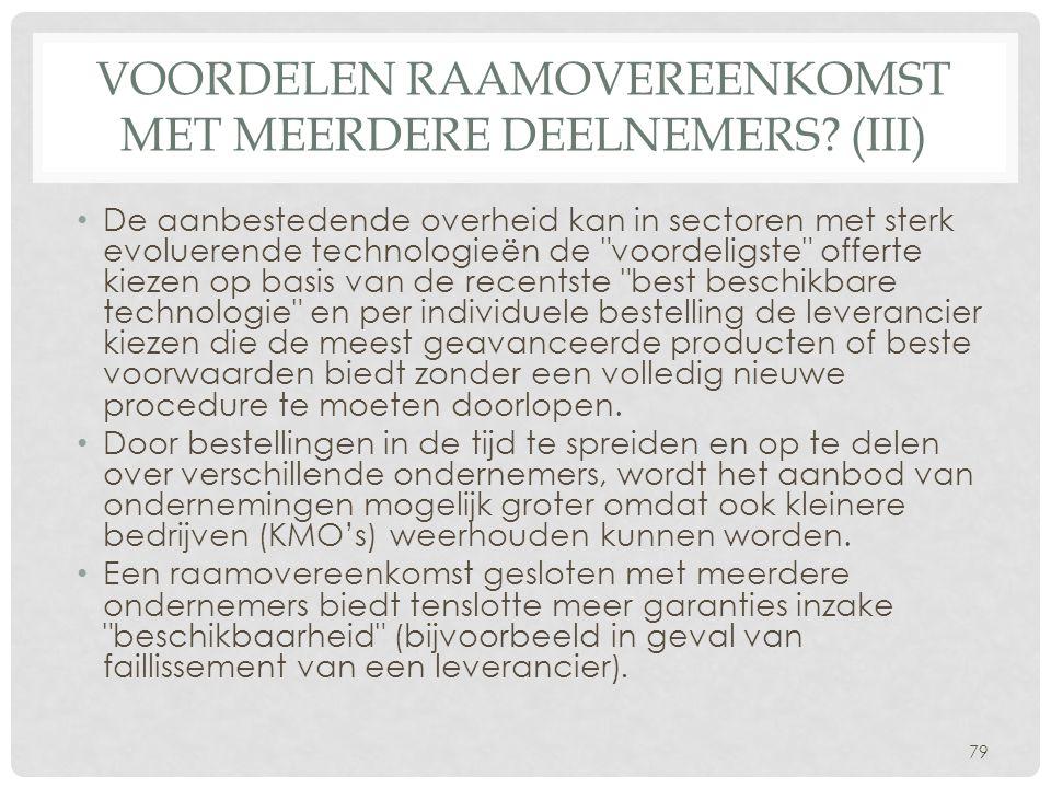 VOORDELEN RAAMOVEREENKOMST MET MEERDERE DEELNEMERS? (III) • De aanbestedende overheid kan in sectoren met sterk evoluerende technologieën de