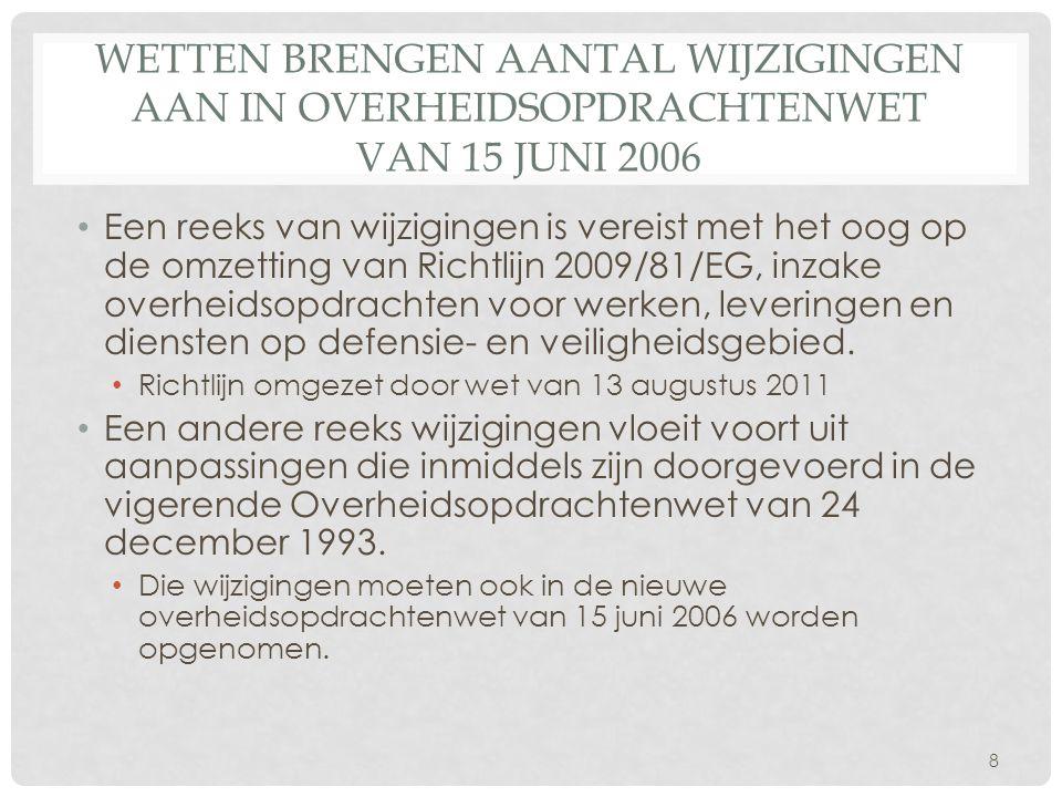WETTEN BRENGEN AANTAL WIJZIGINGEN AAN IN OVERHEIDSOPDRACHTENWET VAN 15 JUNI 2006 • Een reeks van wijzigingen is vereist met het oog op de omzetting va