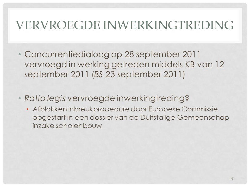 VERVROEGDE INWERKINGTREDING • Concurrentiedialoog op 28 september 2011 vervroegd in werking getreden middels KB van 12 september 2011 (BS 23 september