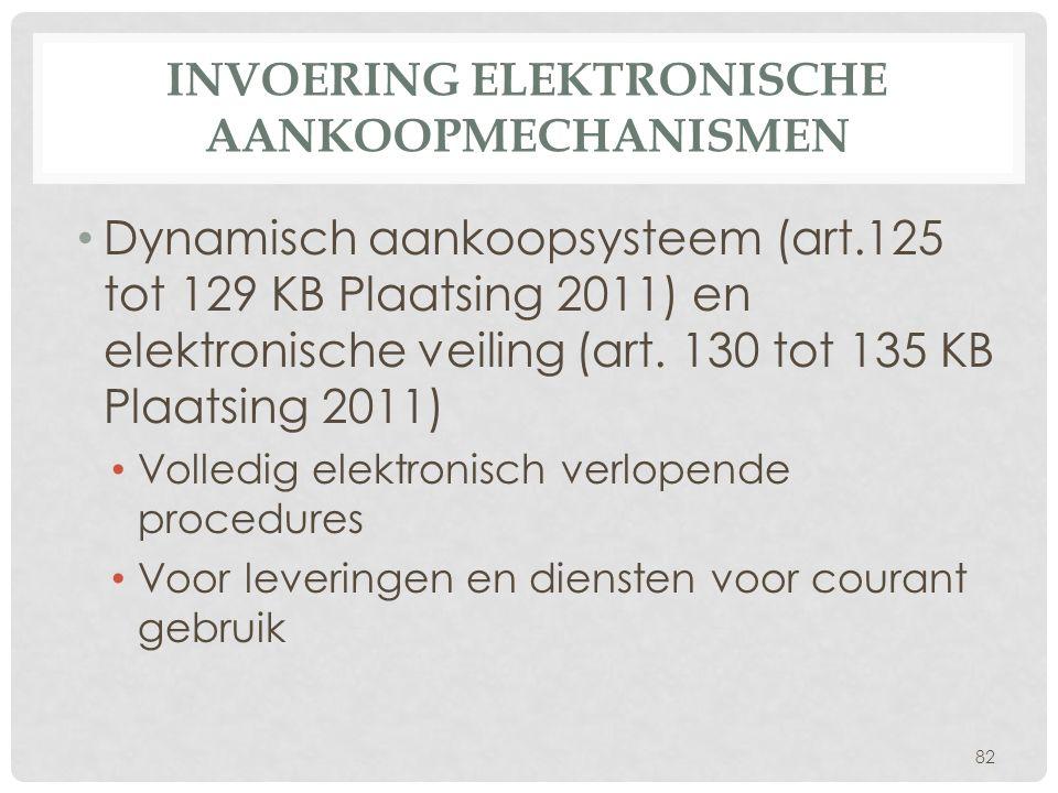 INVOERING ELEKTRONISCHE AANKOOPMECHANISMEN • Dynamisch aankoopsysteem (art.125 tot 129 KB Plaatsing 2011) en elektronische veiling (art. 130 tot 135 K