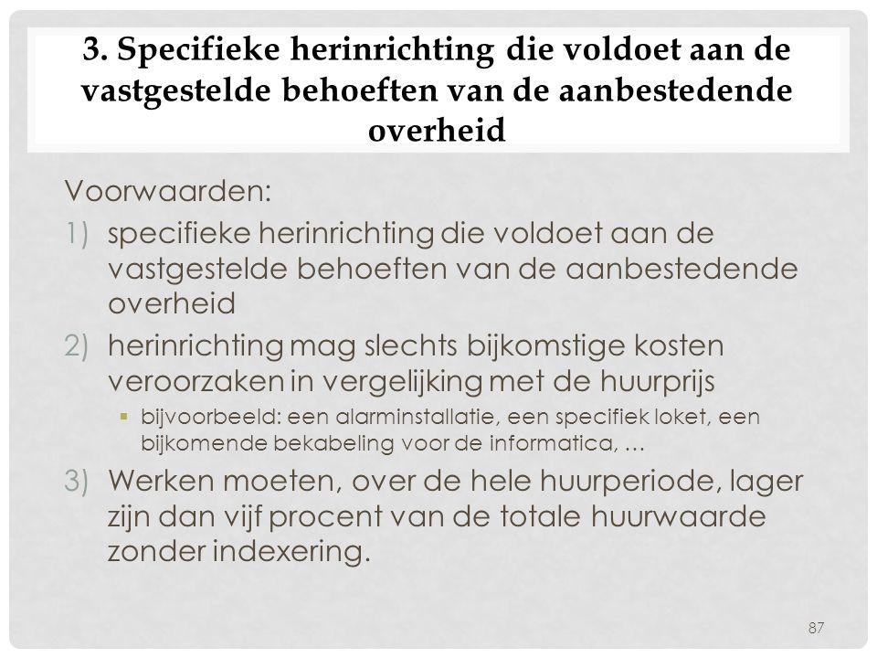 3. Specifieke herinrichting die voldoet aan de vastgestelde behoeften van de aanbestedende overheid Voorwaarden: 1)specifieke herinrichting die voldoe