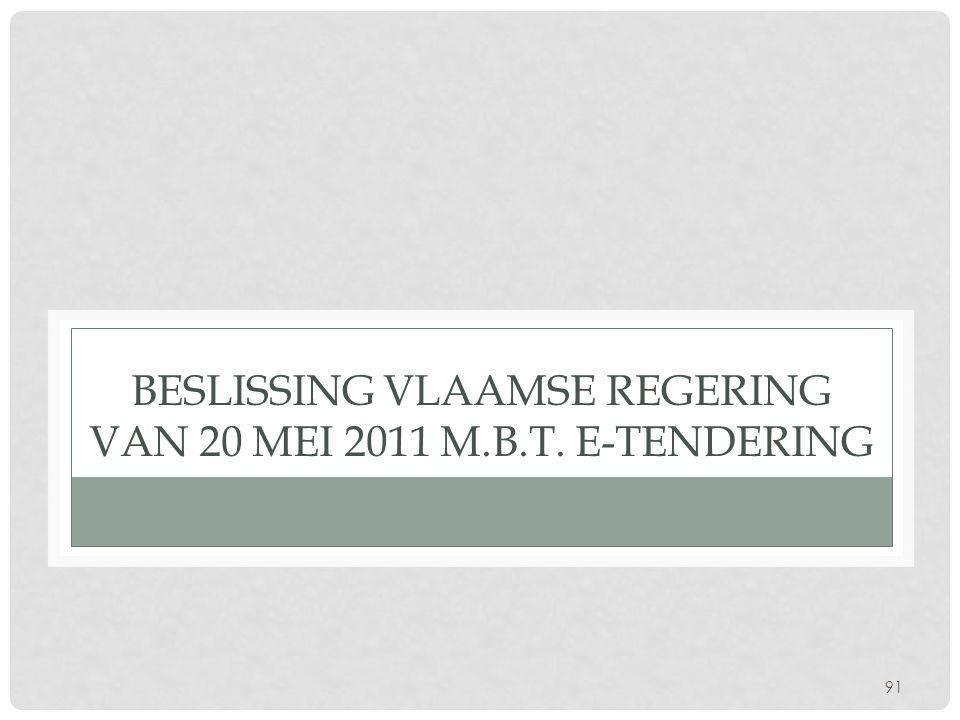 91 BESLISSING VLAAMSE REGERING VAN 20 MEI 2011 M.B.T. E-TENDERING