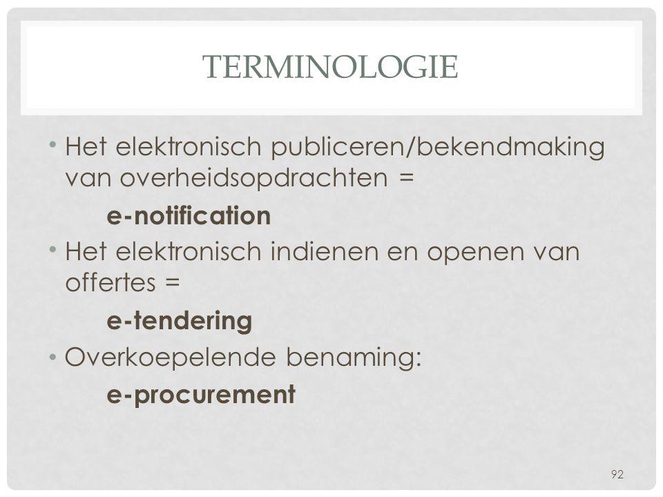 TERMINOLOGIE • Het elektronisch publiceren/bekendmaking van overheidsopdrachten = e-notification • Het elektronisch indienen en openen van offertes =