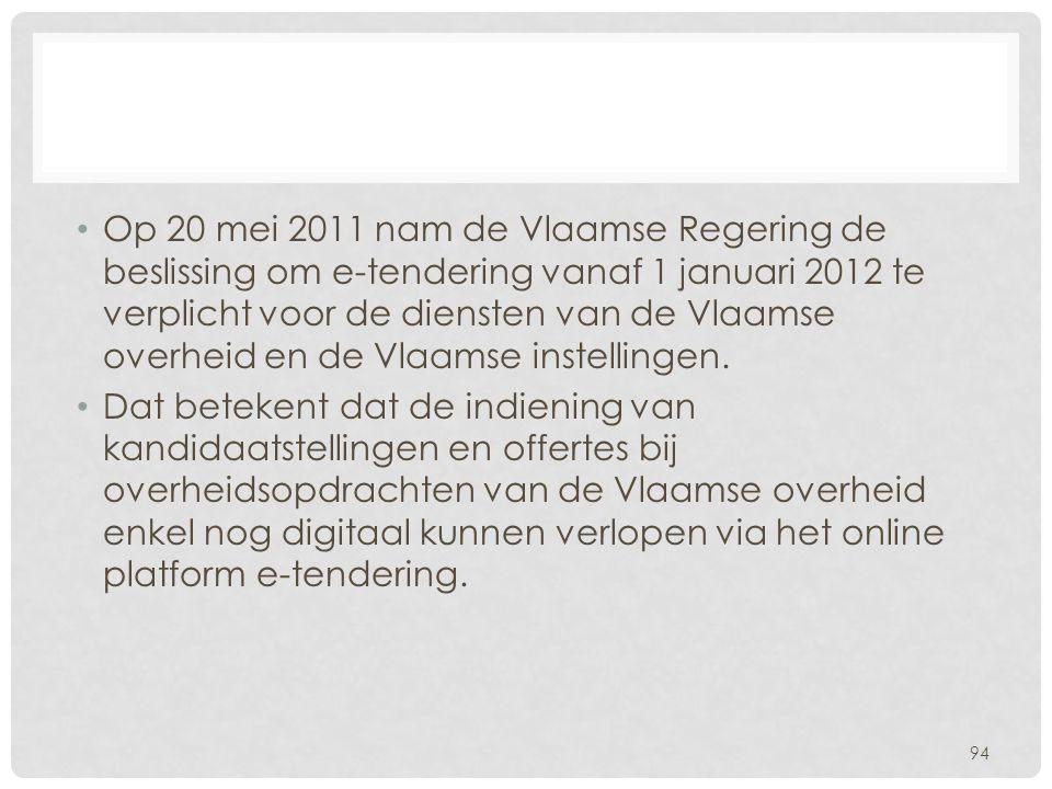 • Op 20 mei 2011 nam de Vlaamse Regering de beslissing om e-tendering vanaf 1 januari 2012 te verplicht voor de diensten van de Vlaamse overheid en de