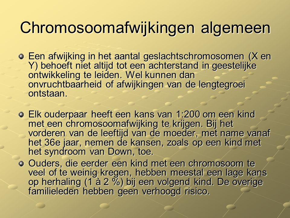 Chromosoomafwijkingen algemeen Een afwijking in het aantal geslachtschromosomen (X en Y) behoeft niet altijd tot een achterstand in geestelijke ontwik